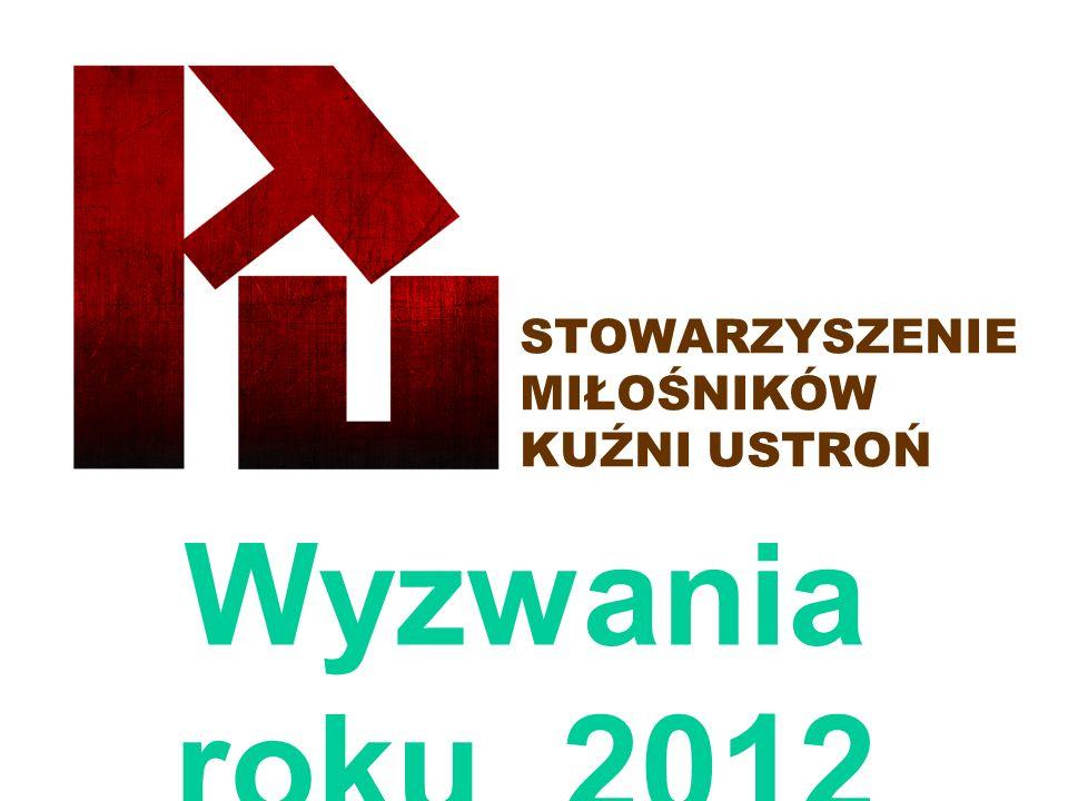 STOWARZYSZENIE MIŁOŚNIKÓW KUŹNI USTROŃ Wyzwania roku 2012