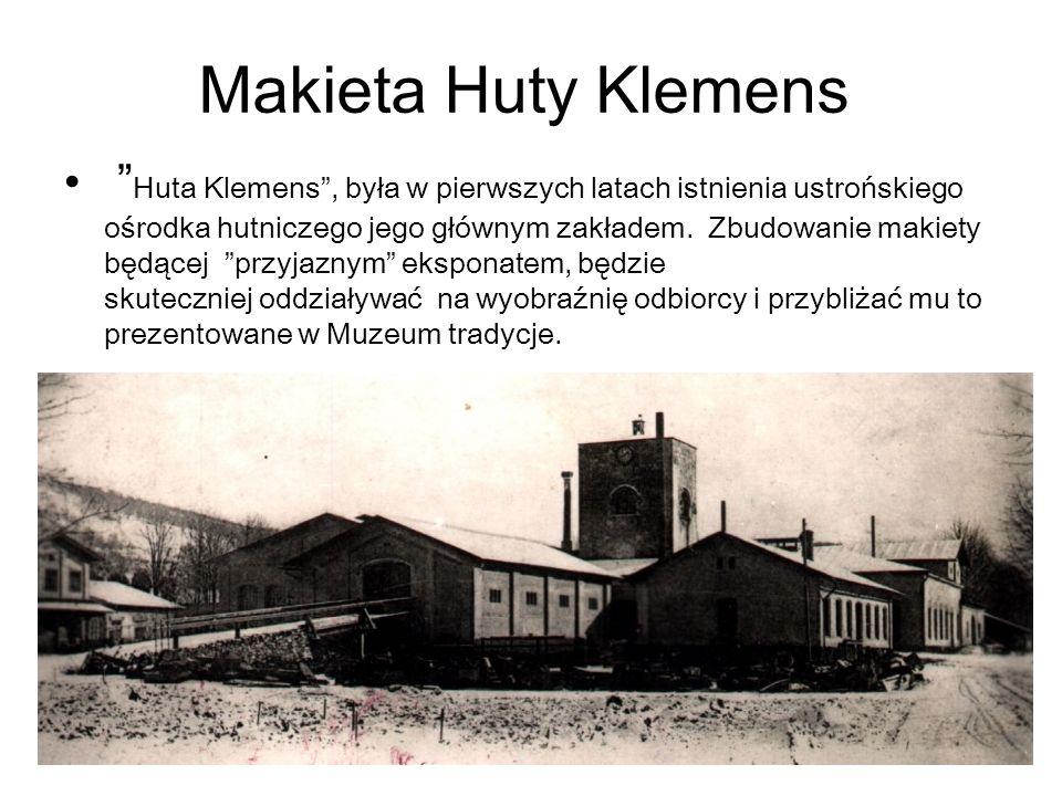 Makieta Huty Klemens Huta Klemens, była w pierwszych latach istnienia ustrońskiego ośrodka hutniczego jego głównym zakładem.