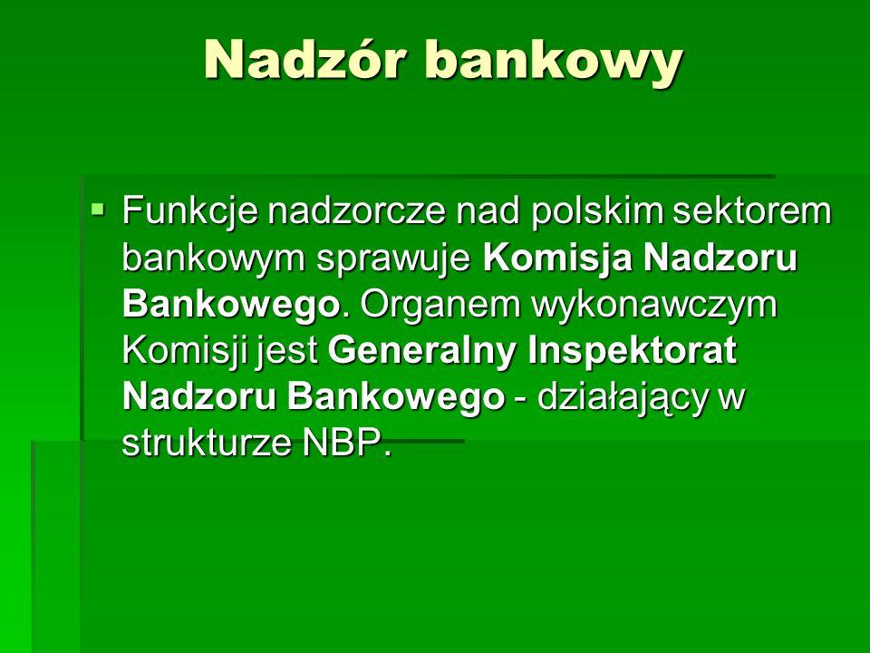 Nadzór bankowy Funkcje nadzorcze nad polskim sektorem bankowym sprawuje Komisja Nadzoru Bankowego. Organem wykonawczym Komisji jest Generalny Inspekto