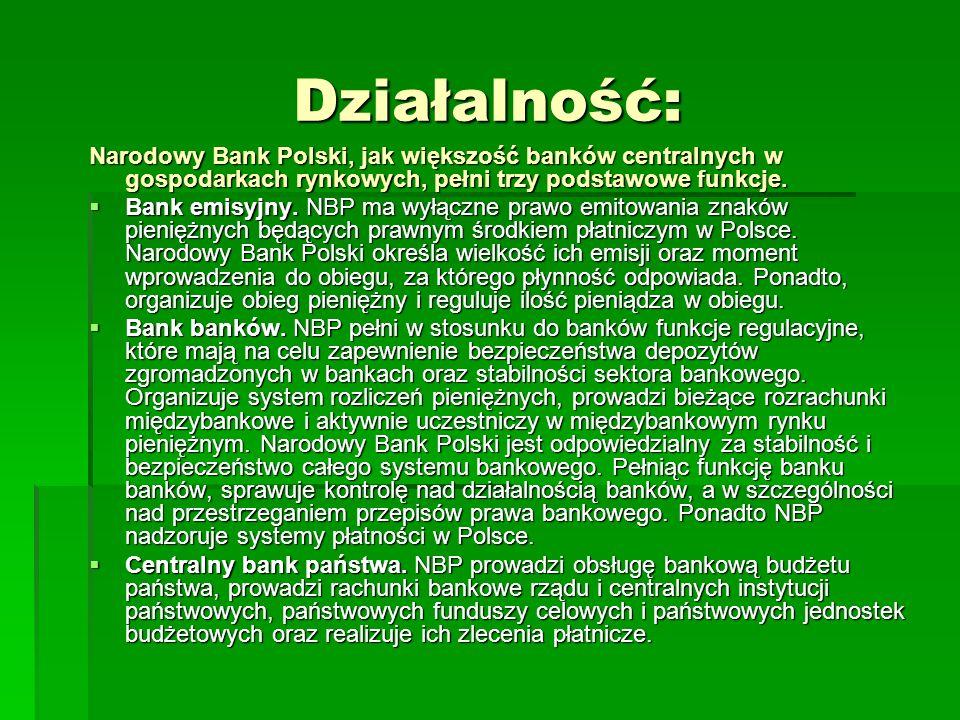 Działalność: Narodowy Bank Polski, jak większość banków centralnych w gospodarkach rynkowych, pełni trzy podstawowe funkcje. Bank emisyjny. NBP ma wył