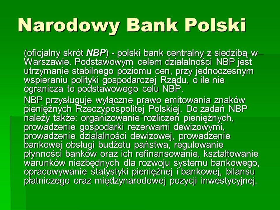 (oficjalny skrót NBP) - polski bank centralny z siedzibą w Warszawie. Podstawowym celem działalności NBP jest utrzymanie stabilnego poziomu cen, przy