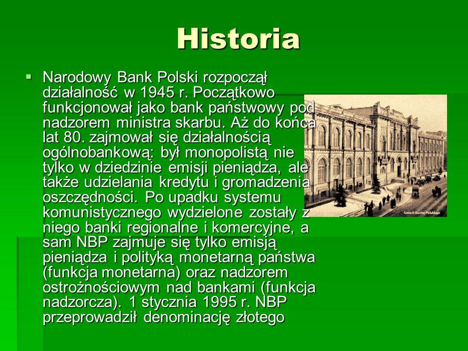 Historia Narodowy Bank Polski rozpoczął działalność w 1945 r. Początkowo funkcjonował jako bank państwowy pod nadzorem ministra skarbu. Aż do końca la