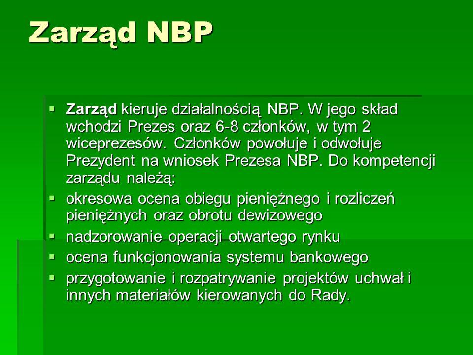 Zarząd NBP Zarząd kieruje działalnością NBP. W jego skład wchodzi Prezes oraz 6-8 członków, w tym 2 wiceprezesów. Członków powołuje i odwołuje Prezyde