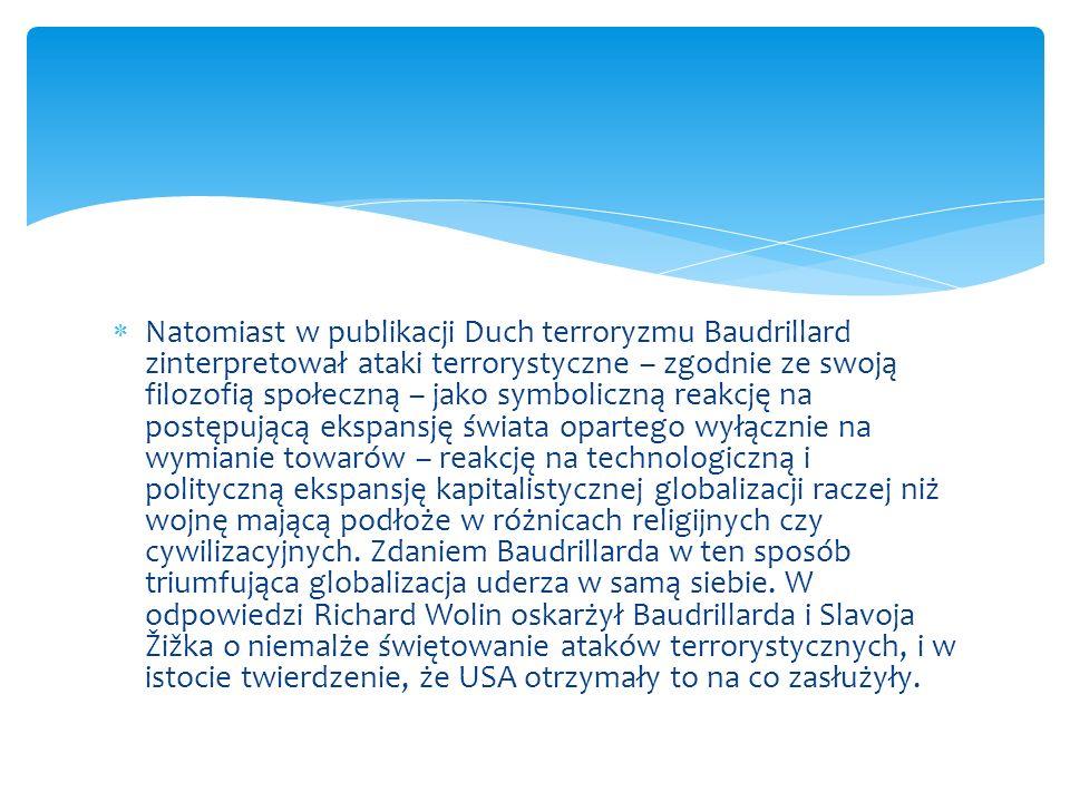 Natomiast w publikacji Duch terroryzmu Baudrillard zinterpretował ataki terrorystyczne – zgodnie ze swoją filozofią społeczną – jako symboliczną reakc