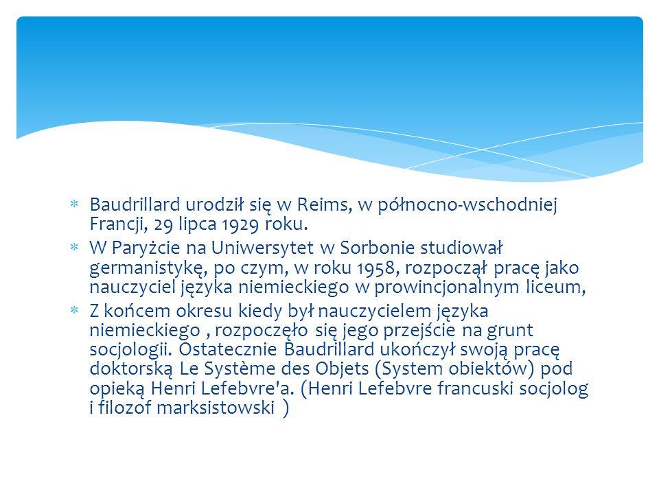 Baudrillard urodził się w Reims, w północno-wschodniej Francji, 29 lipca 1929 roku. W Paryżcie na Uniwersytet w Sorbonie studiował germanistykę, po cz
