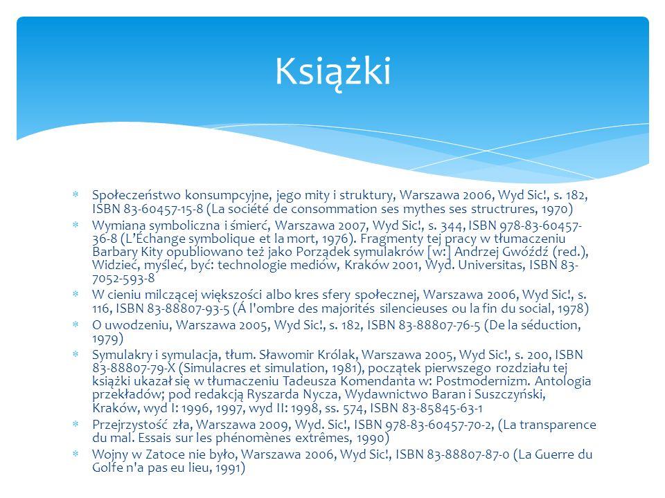Społeczeństwo konsumpcyjne, jego mity i struktury, Warszawa 2006, Wyd Sic!, s. 182, ISBN 83-60457-15-8 (La société de consommation ses mythes ses stru