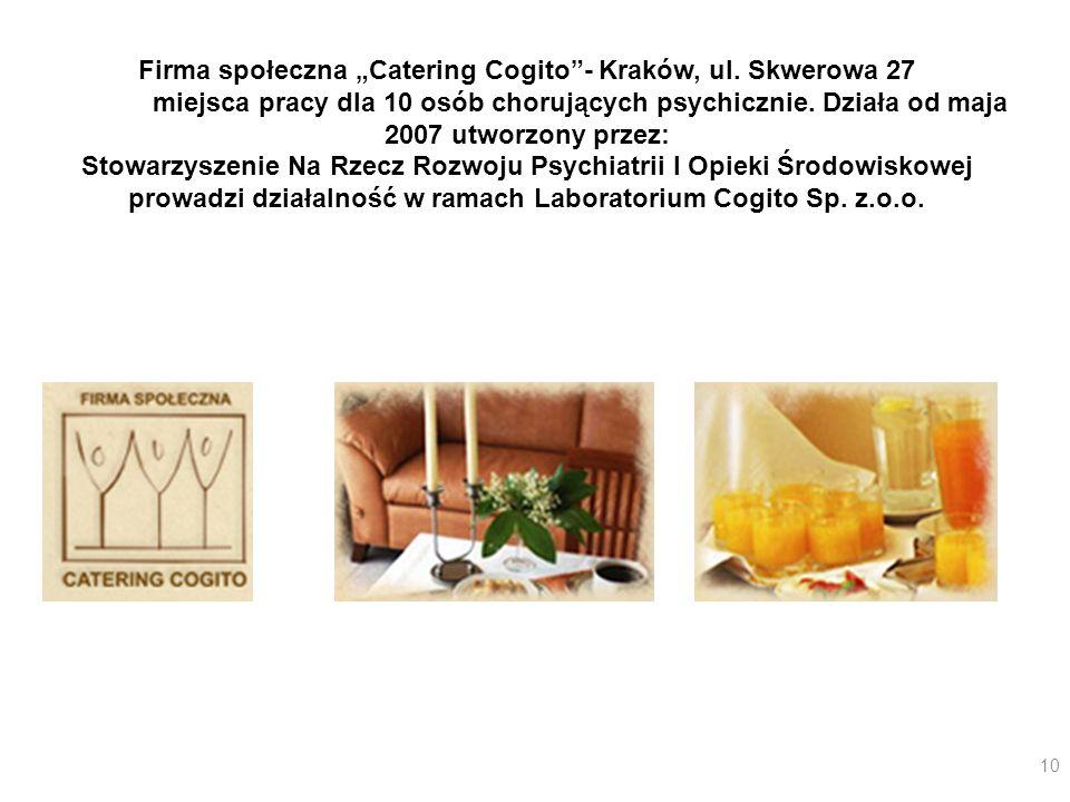 Firma społeczna Catering Cogito- Kraków, ul. Skwerowa 27 miejsca pracy dla 10 osób chorujących psychicznie. Działa od maja 2007 utworzony przez: Stowa