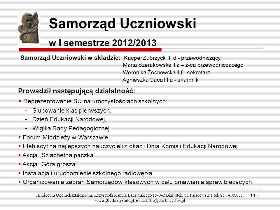 113 Samorząd Uczniowski w I semestrze 2012/2013 Reprezentowanie SU na uroczystościach szkolnych: - Ślubowanie klas pierwszych, - Dzień Edukacji Narodo