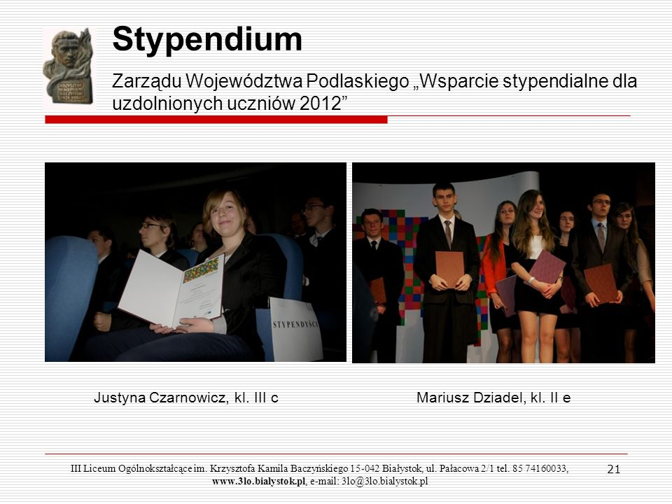 21 Stypendium Zarządu Województwa Podlaskiego Wsparcie stypendialne dla uzdolnionych uczniów 2012 Justyna Czarnowicz, kl. III cMariusz Dziadel, kl. II