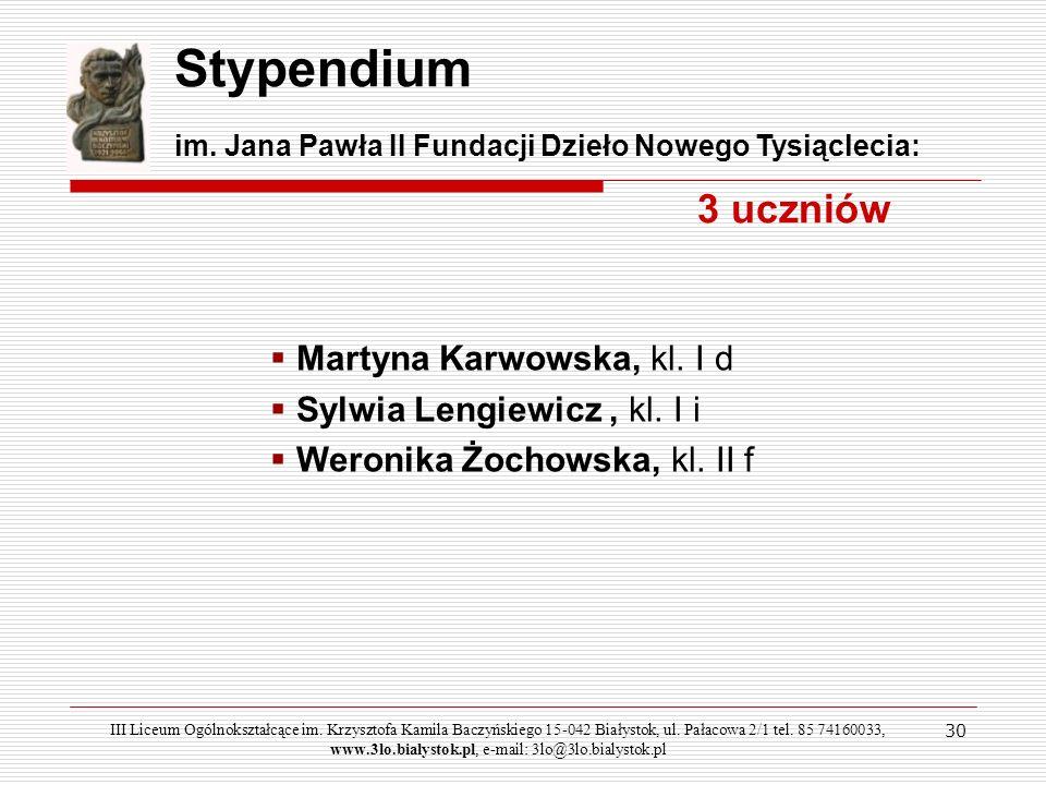 30 Stypendium im. Jana Pawła II Fundacji Dzieło Nowego Tysiąclecia: 3 uczniów Martyna Karwowska, kl. I d Sylwia Lengiewicz, kl. I i Weronika Żochowska