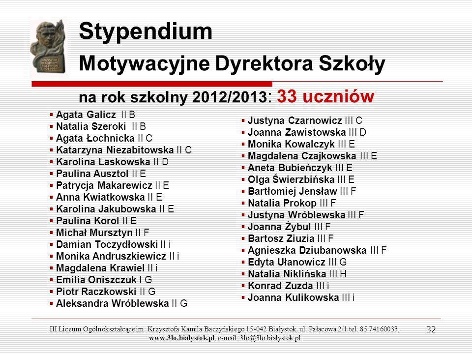 32 Stypendium Motywacyjne Dyrektora Szkoły na rok szkolny 2012/2013 : 33 uczniów Agata Galicz II B Natalia Szeroki II B Agata Łochnicka II C Katarzyna