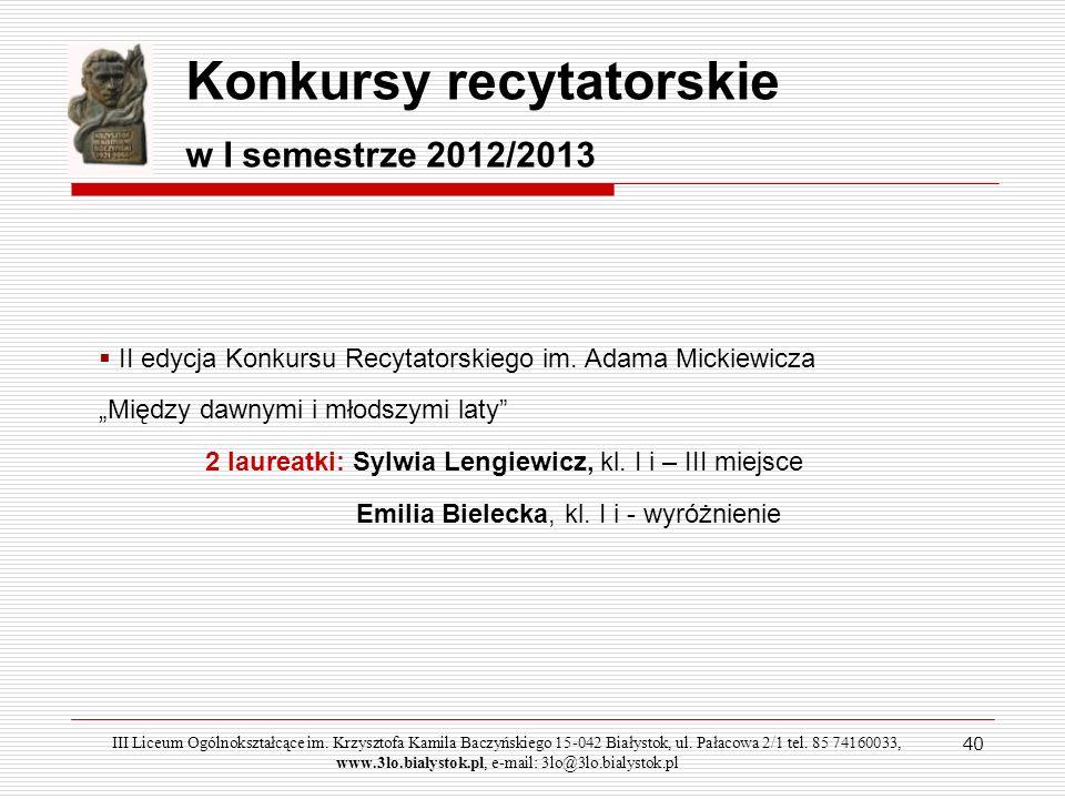 40 Konkursy recytatorskie w I semestrze 2012/2013 II edycja Konkursu Recytatorskiego im. Adama Mickiewicza Między dawnymi i młodszymi laty 2 laureatki