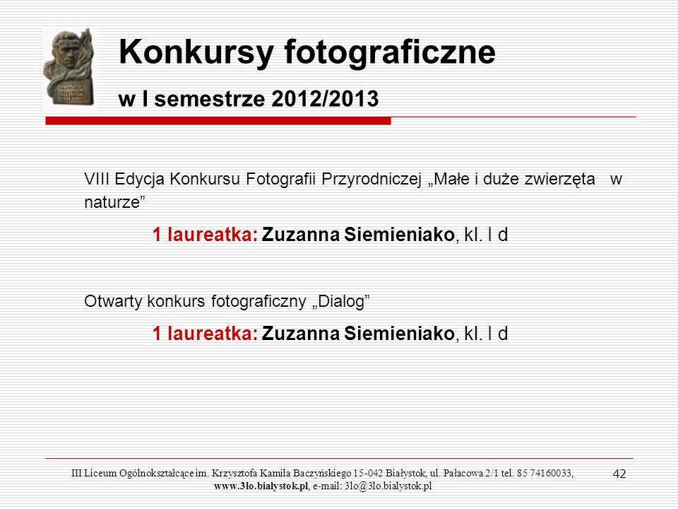 42 Konkursy fotograficzne w I semestrze 2012/2013 VIII Edycja Konkursu Fotografii Przyrodniczej Małe i duże zwierzęta w naturze 1 laureatka: Zuzanna S