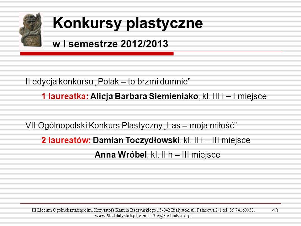 43 Konkursy plastyczne w I semestrze 2012/2013 II edycja konkursu Polak – to brzmi dumnie 1 laureatka: Alicja Barbara Siemieniako, kl. III i – I miejs