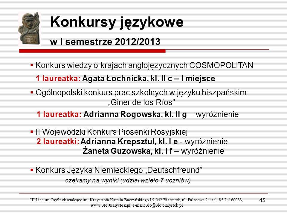 45 Konkursy językowe w I semestrze 2012/2013 Konkurs wiedzy o krajach anglojęzycznych COSMOPOLITAN 1 laureatka: Agata Łochnicka, kl. II c – I miejsce
