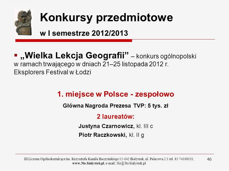 46 Konkursy przedmiotowe w I semestrze 2012/2013 Wielka Lekcja Geografii – konkurs ogólnopolski w ramach trwającego w dniach 21–25 listopada 2012 r. E