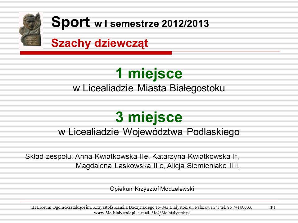 49 Sport w I semestrze 2012/2013 Szachy dziewcząt 1 miejsce w Licealiadzie Miasta Białegostoku 3 miejsce w Licealiadzie Województwa Podlaskiego Skład