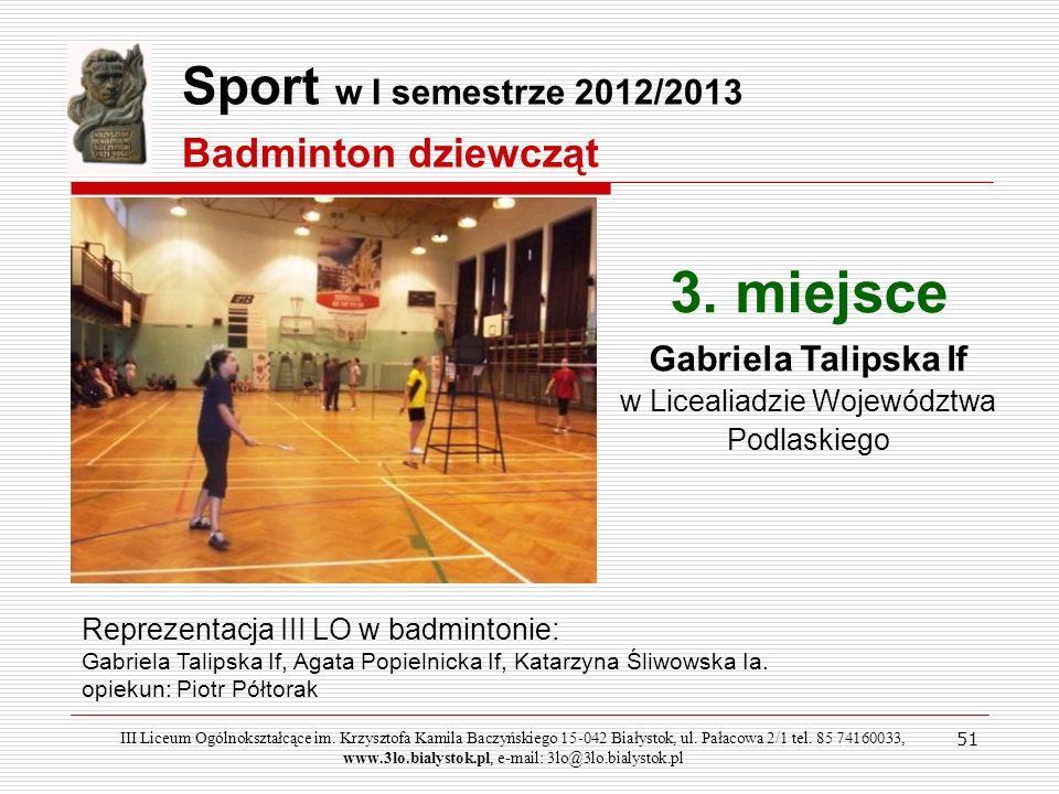 51 III Liceum Ogólnokształcące im. Krzysztofa Kamila Baczyńskiego 15-042 Białystok, ul. Pałacowa 2/1 tel. 85 74160033, www.3lo.bialystok.pl, e-mail: 3