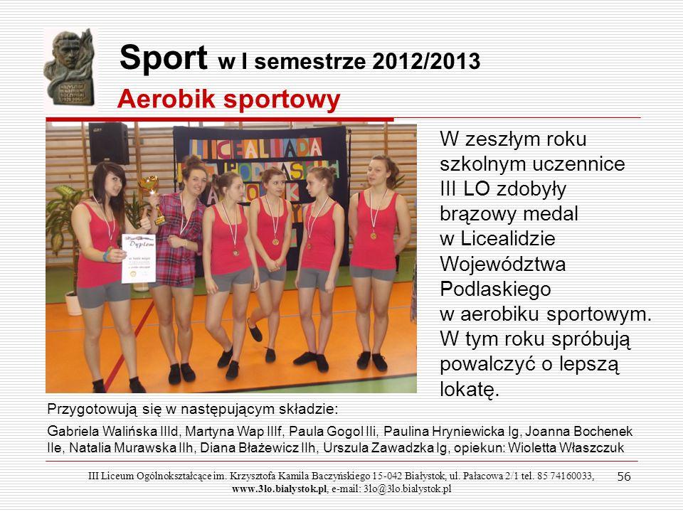 56 Sport w I semestrze 2012/2013 Aerobik sportowy III Liceum Ogólnokształcące im. Krzysztofa Kamila Baczyńskiego 15-042 Białystok, ul. Pałacowa 2/1 te
