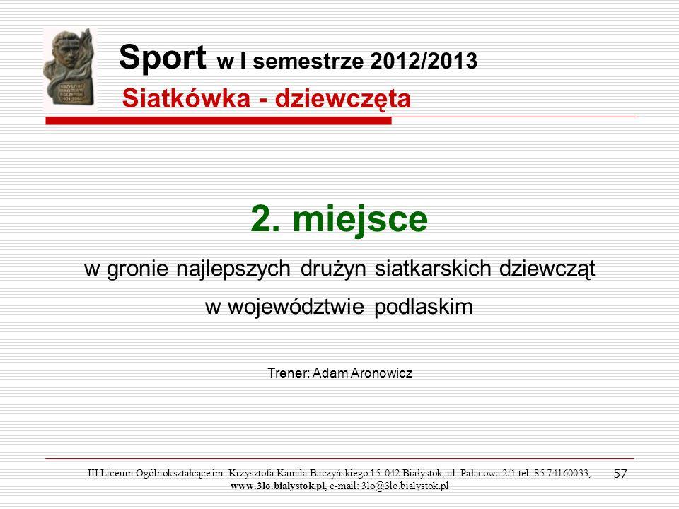 57 Sport w I semestrze 2012/2013 Siatkówka - dziewczęta III Liceum Ogólnokształcące im. Krzysztofa Kamila Baczyńskiego 15-042 Białystok, ul. Pałacowa