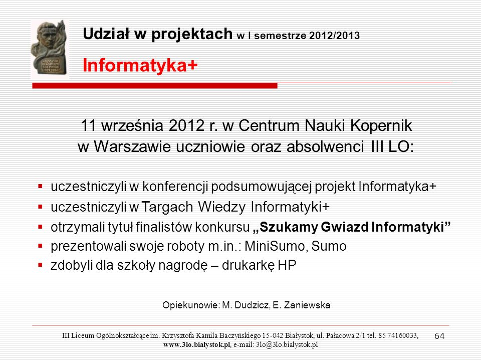 64 11 września 2012 r. w Centrum Nauki Kopernik w Warszawie uczniowie oraz absolwenci III LO: uczestniczyli w konferencji podsumowującej projekt Infor