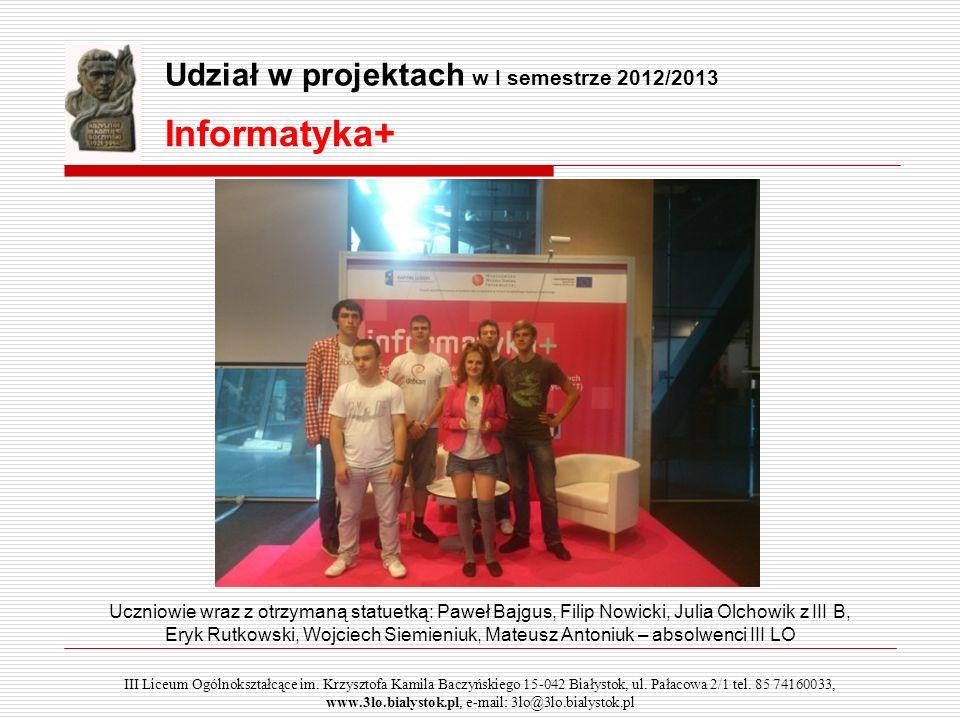 Informatyka+ Uczniowie wraz z otrzymaną statuetką: Paweł Bajgus, Filip Nowicki, Julia Olchowik z III B, Eryk Rutkowski, Wojciech Siemieniuk, Mateusz A