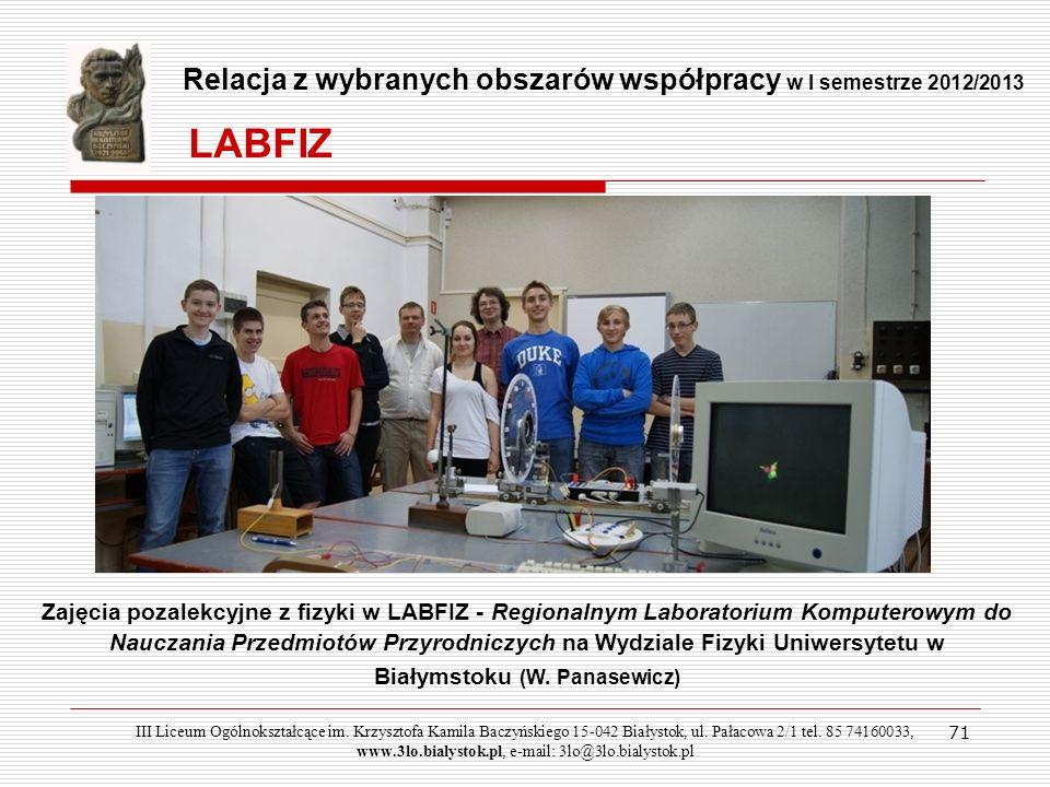 71 Relacja z wybranych obszarów współpracy w I semestrze 2012/2013 Zajęcia pozalekcyjne z fizyki w LABFIZ - Regionalnym Laboratorium Komputerowym do N