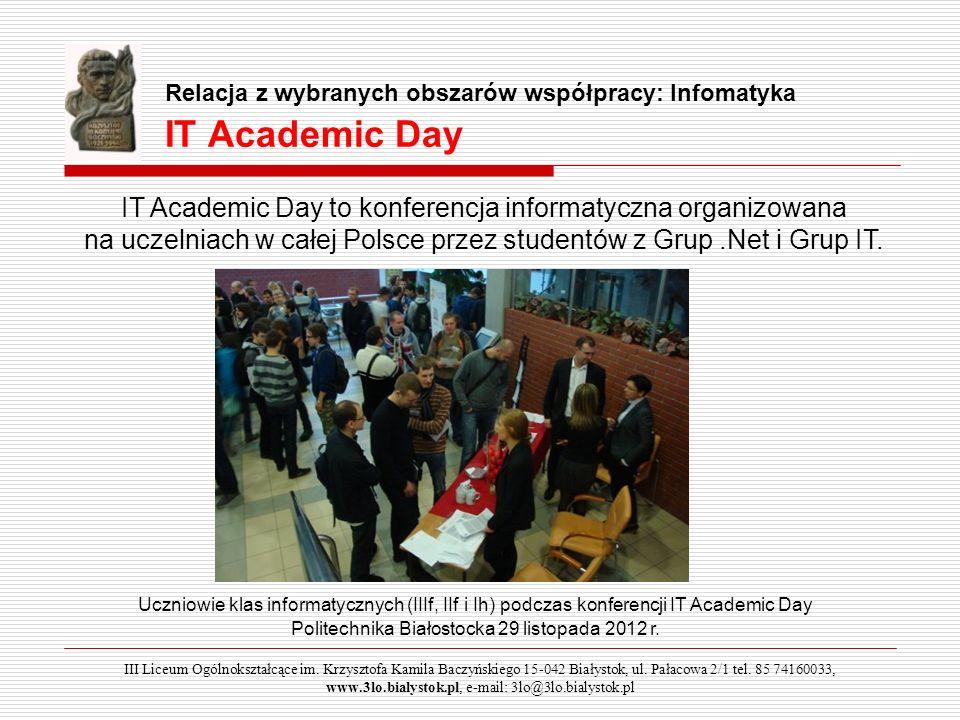 Relacja z wybranych obszarów współpracy: Infomatyka IT Academic Day IT Academic Day to konferencja informatyczna organizowana na uczelniach w całej Po