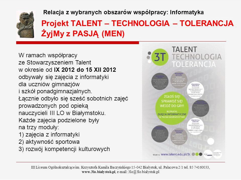 Projekt TALENT – TECHNOLOGIA – TOLERANCJA ŻyjMy z PASJĄ (MEN) W ramach współpracy ze Stowarzyszeniem Talent w okresie od IX 2012 do 15 XII 2012 odbywa
