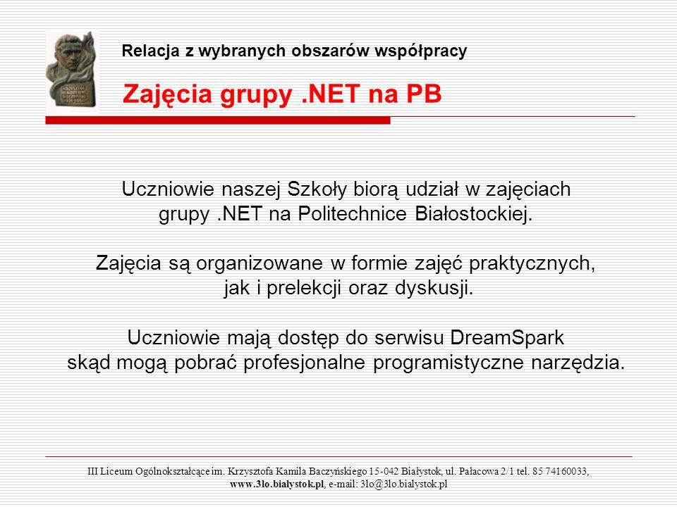 Zajęcia grupy.NET na PB Relacja z wybranych obszarów współpracy Uczniowie naszej Szkoły biorą udział w zajęciach grupy.NET na Politechnice Białostocki