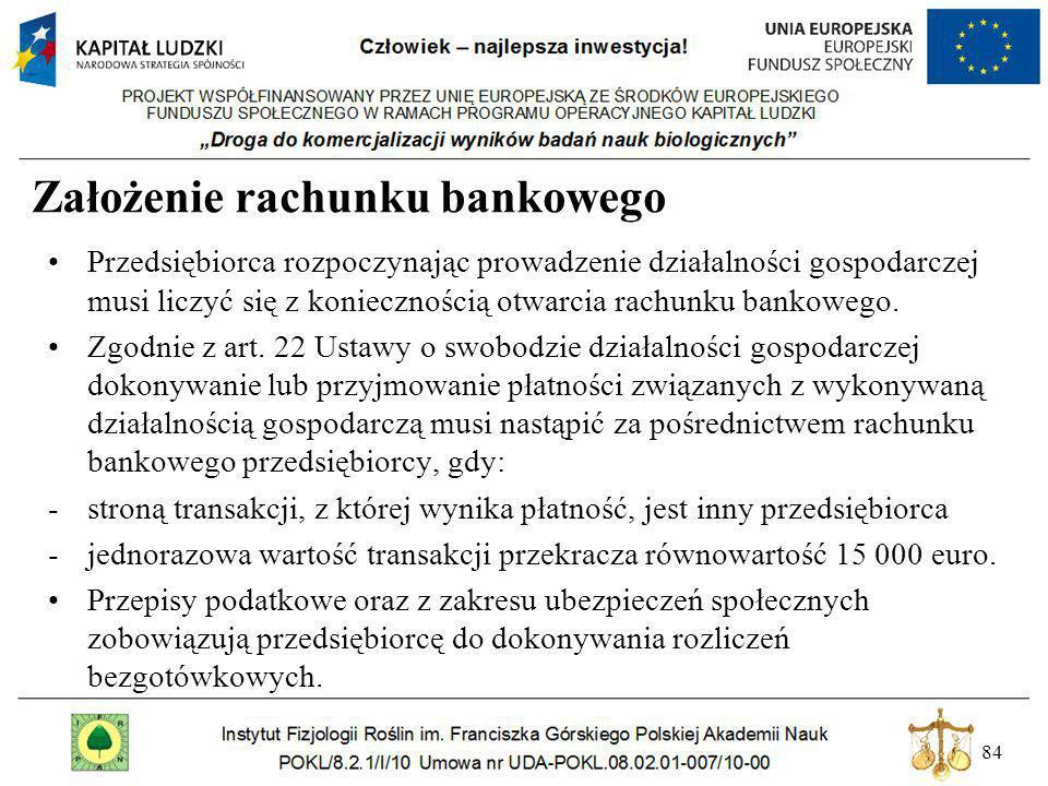 84 Założenie rachunku bankowego Przedsiębiorca rozpoczynając prowadzenie działalności gospodarczej musi liczyć się z koniecznością otwarcia rachunku b