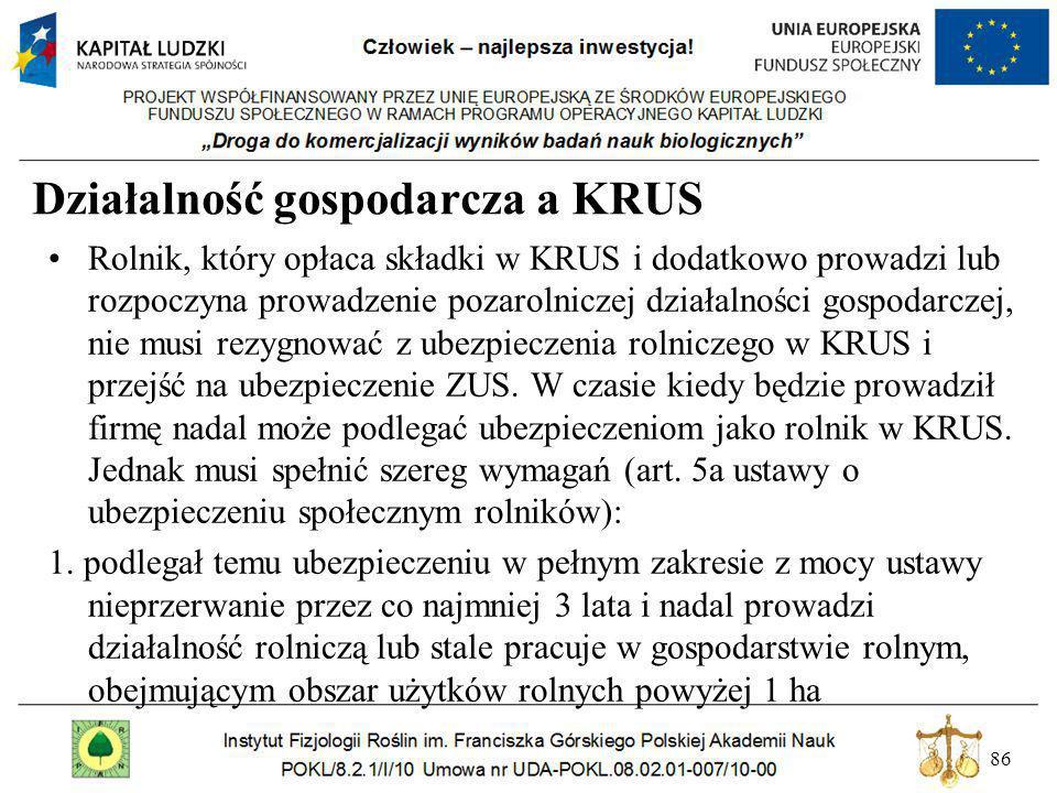 86 Działalność gospodarcza a KRUS Rolnik, który opłaca składki w KRUS i dodatkowo prowadzi lub rozpoczyna prowadzenie pozarolniczej działalności gospo