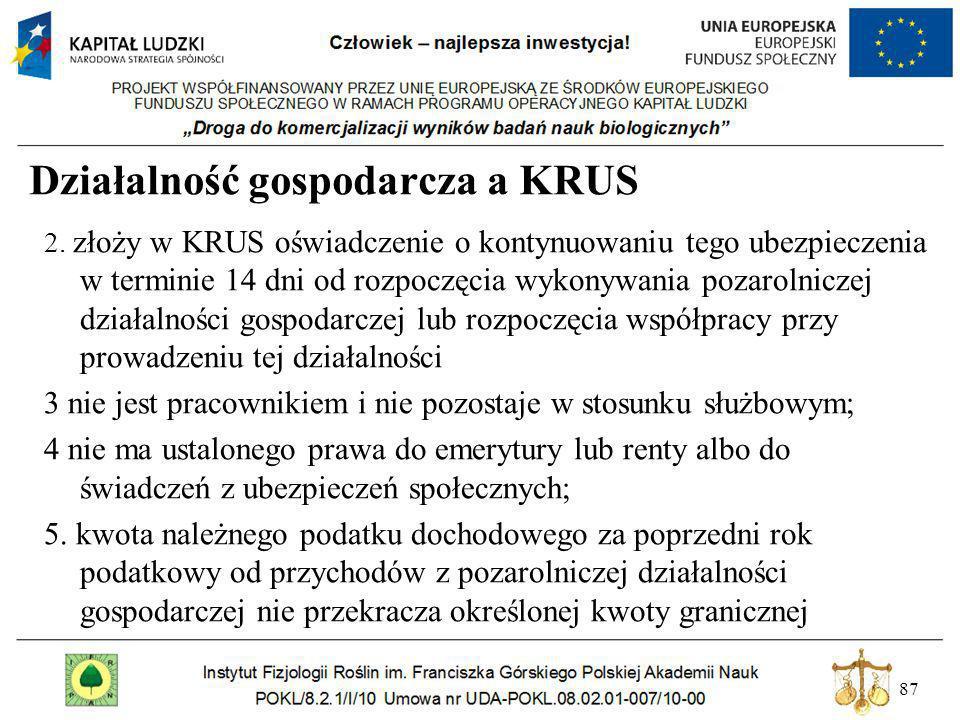 87 Działalność gospodarcza a KRUS 2. złoży w KRUS oświadczenie o kontynuowaniu tego ubezpieczenia w terminie 14 dni od rozpoczęcia wykonywania pozarol