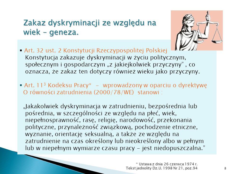Zakaz dyskryminacji ze względu na wiek – geneza. Art. 32 ust. 2 Konstytucji Rzeczypospolitej Polskiej Konstytucja zakazuje dyskryminacji w życiu polit