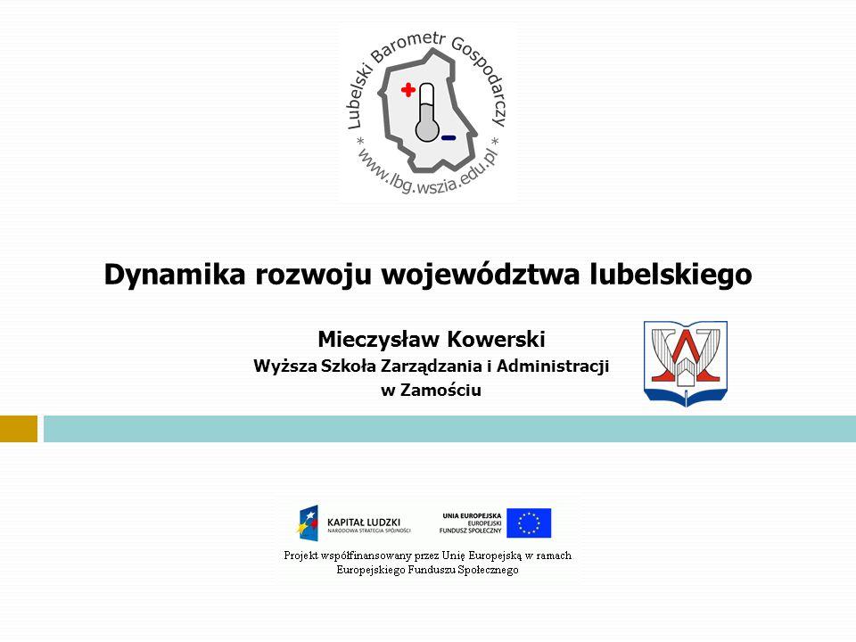 Dynamika rozwoju województwa lubelskiego Mieczysław Kowerski Wyższa Szkoła Zarządzania i Administracji w Zamościu