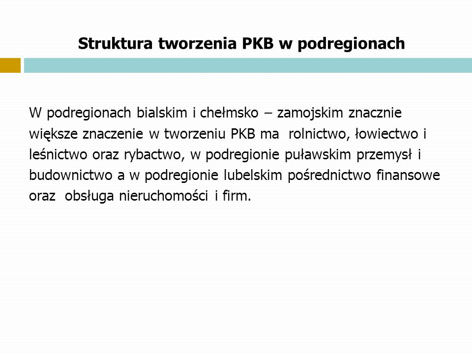 Struktura tworzenia PKB w podregionach W podregionach bialskim i chełmsko – zamojskim znacznie większe znaczenie w tworzeniu PKB ma rolnictwo, łowiect