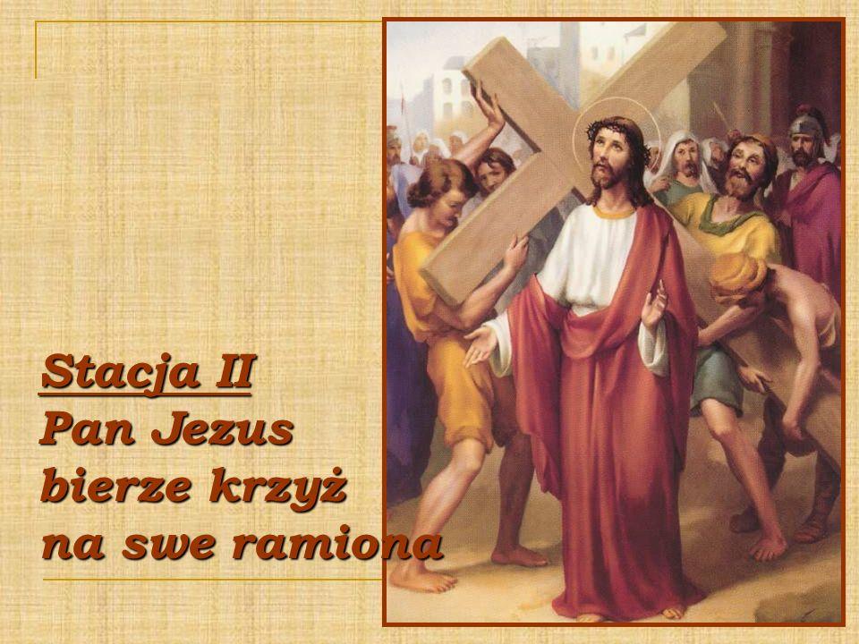 Stacja II Pan Jezus bierze krzyż na swe ramiona