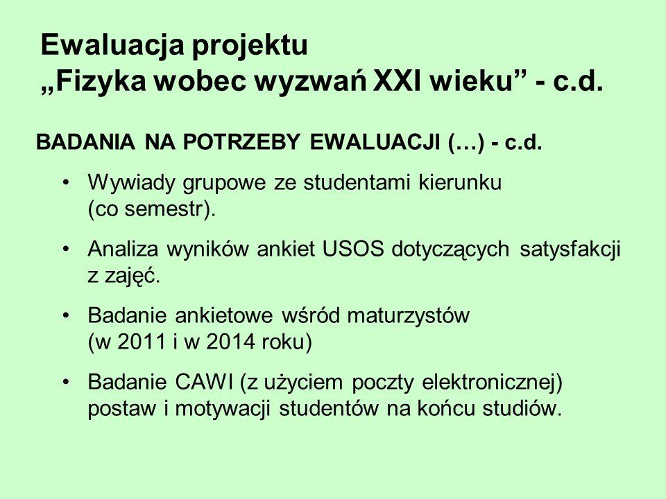 Ewaluacja projektu Fizyka wobec wyzwań XXI wieku - c.d. BADANIA NA POTRZEBY EWALUACJI (…) - c.d. Wywiady grupowe ze studentami kierunku (co semestr).