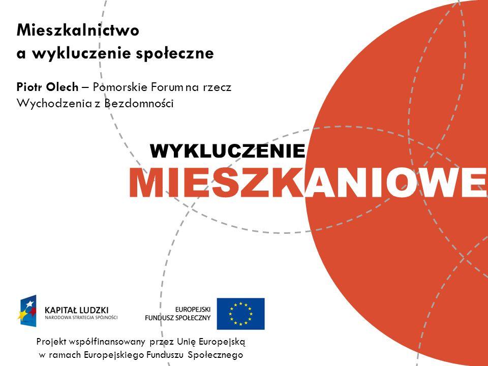 Projekt współfinansowany przez Unię Europejską w ramach Europejskiego Funduszu Społecznego ANIOWEMIESZK WYKLUCZENIE Mieszkalnictwo a wykluczenie społe