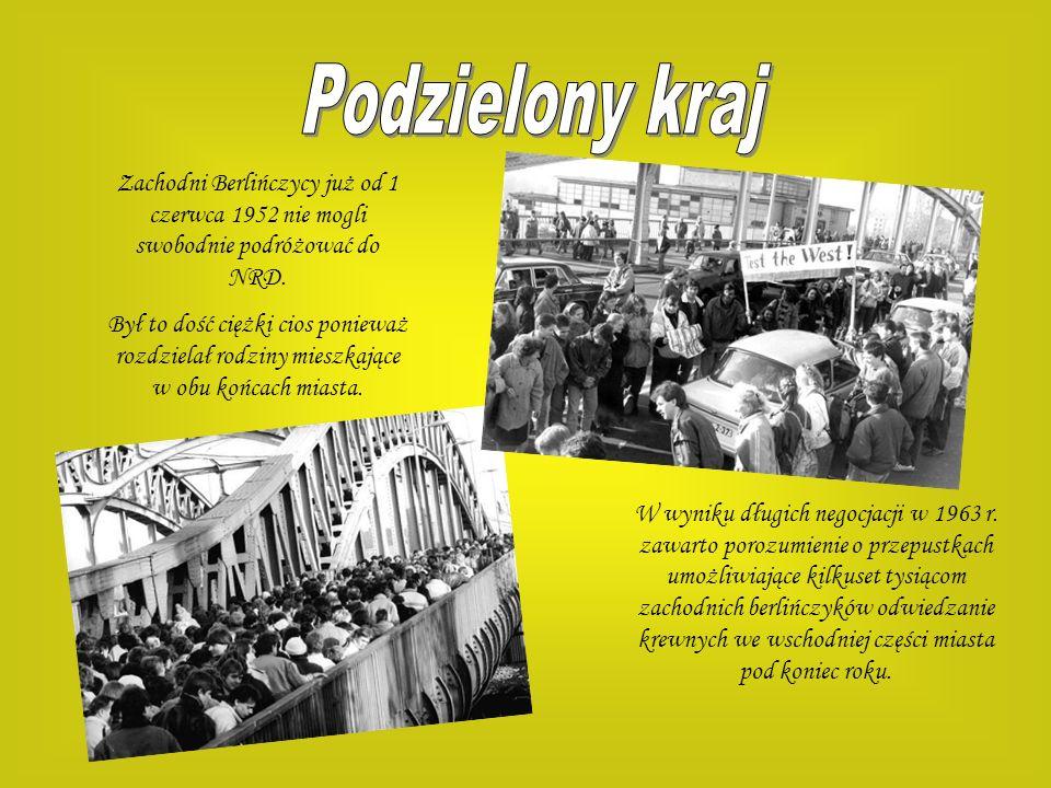 Zachodni Berlińczycy już od 1 czerwca 1952 nie mogli swobodnie podróżować do NRD. Był to dość ciężki cios ponieważ rozdzielał rodziny mieszkające w ob