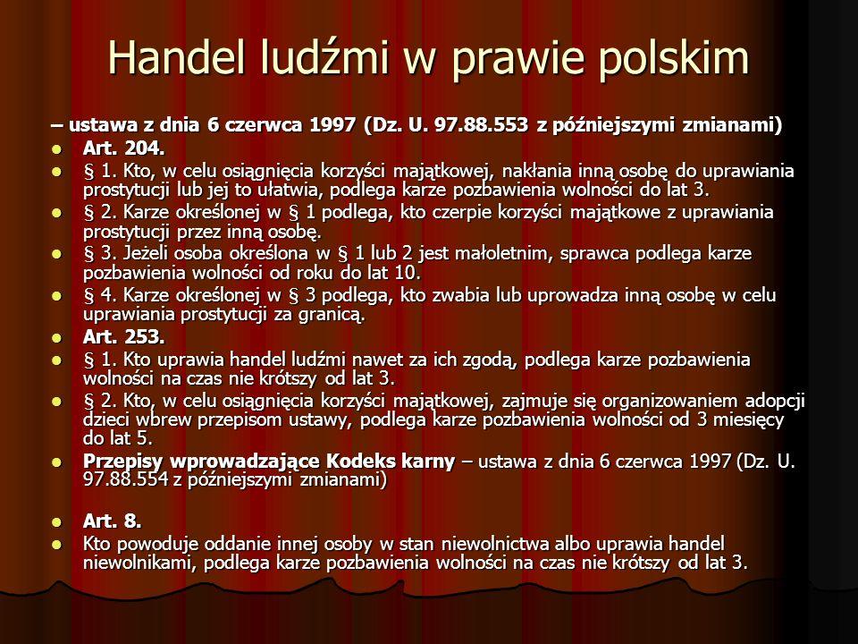 Handel ludźmi w prawie polskim – ustawa z dnia 6 czerwca 1997 (Dz. U. 97.88.553 z późniejszymi zmianami) Art. 204. Art. 204. § 1. Kto, w celu osiągnię