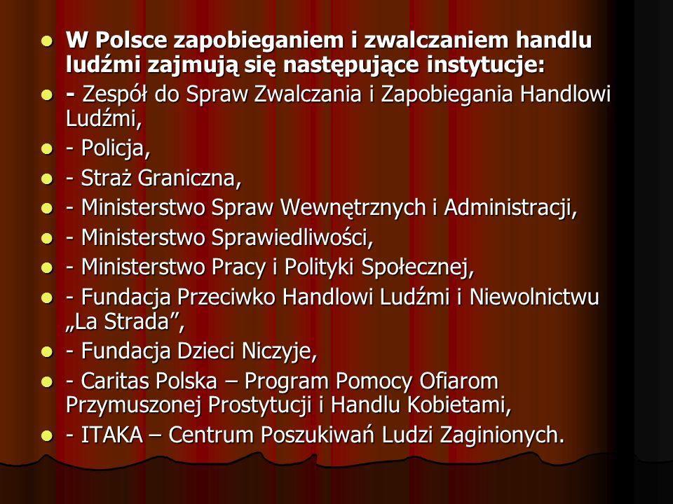 W Polsce zapobieganiem i zwalczaniem handlu ludźmi zajmują się następujące instytucje: W Polsce zapobieganiem i zwalczaniem handlu ludźmi zajmują się