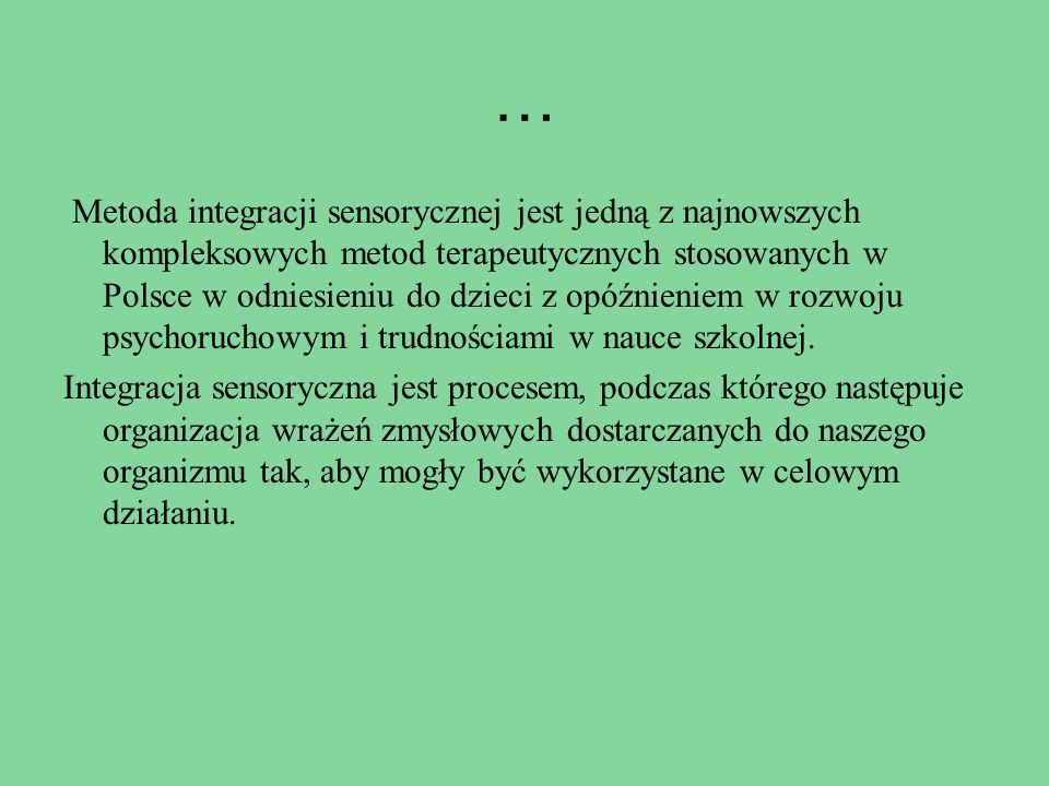… Metoda integracji sensorycznej jest jedną z najnowszych kompleksowych metod terapeutycznych stosowanych w Polsce w odniesieniu do dzieci z opóźnieni