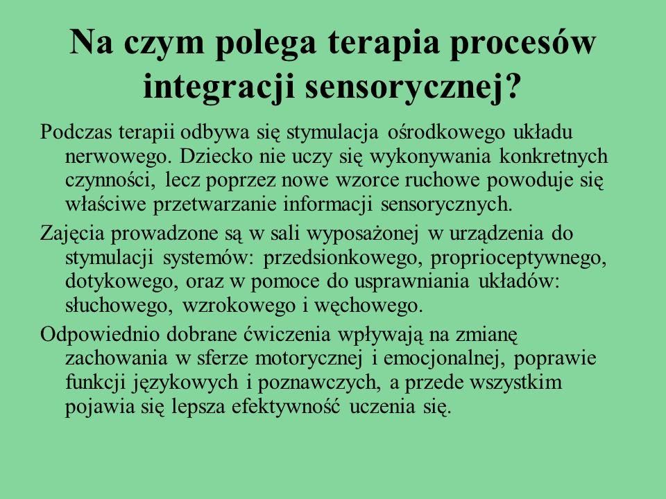 Na czym polega terapia procesów integracji sensorycznej? Podczas terapii odbywa się stymulacja ośrodkowego układu nerwowego. Dziecko nie uczy się wyko