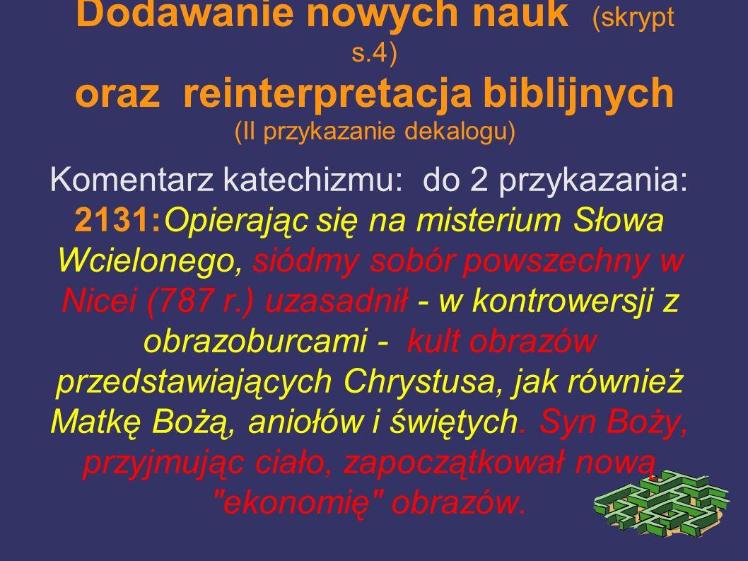 Dodawanie nowych nauk (skrypt s.4) oraz reinterpretacja biblijnych (II przykazanie dekalogu) Komentarz katechizmu: do 2 przykazania: 2131:Opierając si