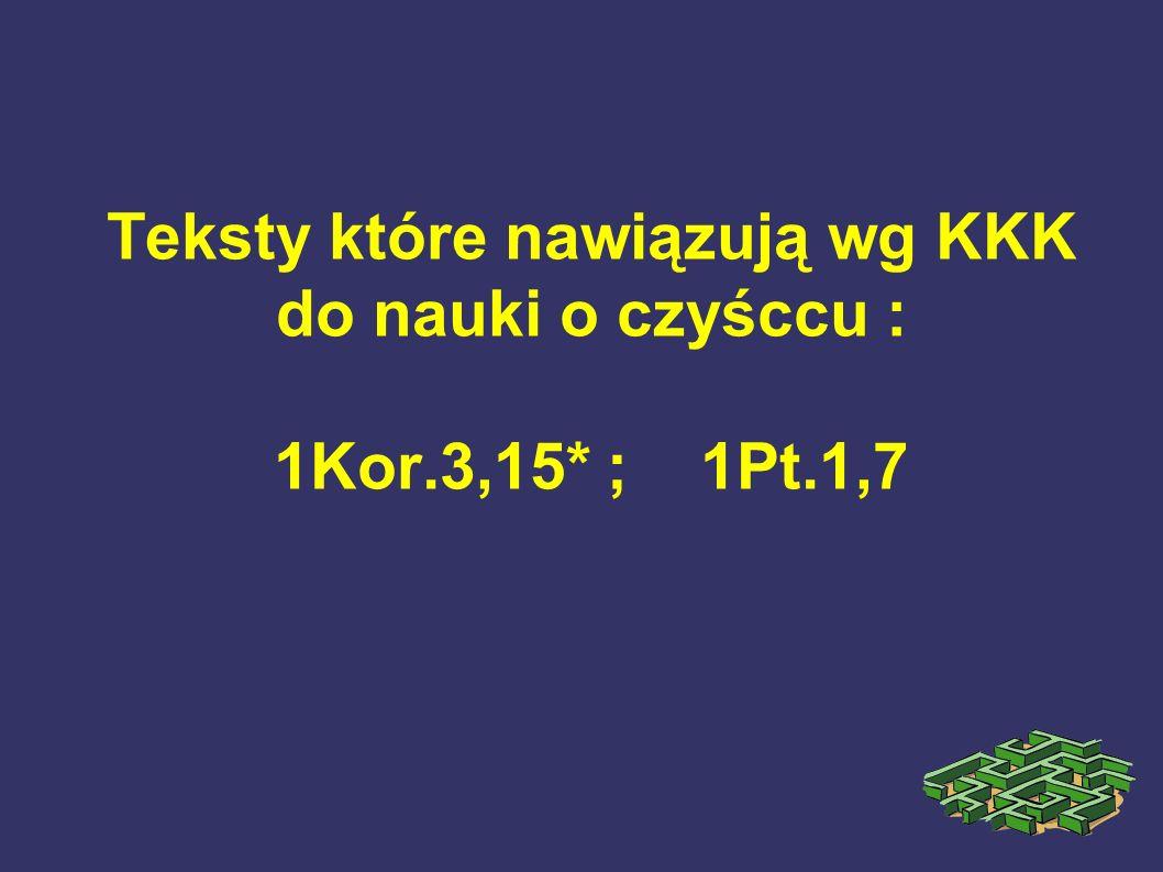 Teksty które nawiązują wg KKK do nauki o czyśccu : 1Kor.3,15* ; 1Pt.1,7