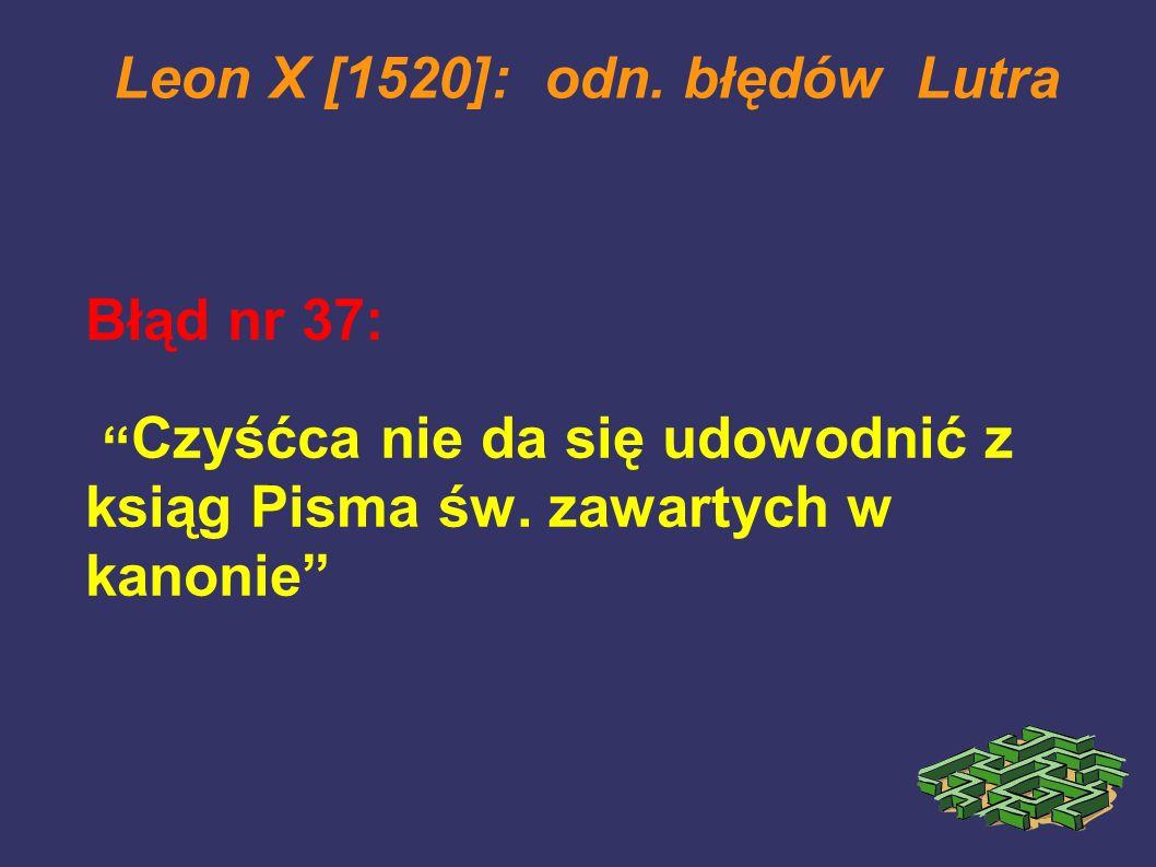 Leon X [1520]: odn. błędów Lutra Błąd nr 37: Czyśćca nie da się udowodnić z ksiąg Pisma św. zawartych w kanonie