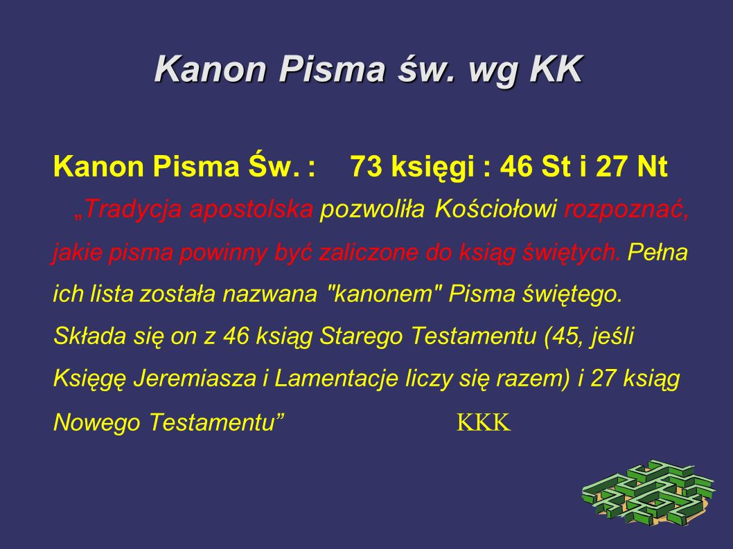 Kanon Pisma św. wg KK Kanon Pisma Św. : 73 księgi : 46 St i 27 Nt Tradycja apostolska pozwoliła Kościołowi rozpoznać, jakie pisma powinny być zaliczon