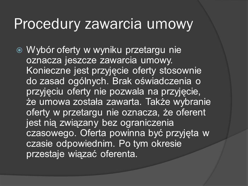 Procedury zawarcia umowy Wybór oferty w wyniku przetargu nie oznacza jeszcze zawarcia umowy. Konieczne jest przyjęcie oferty stosownie do zasad ogólny