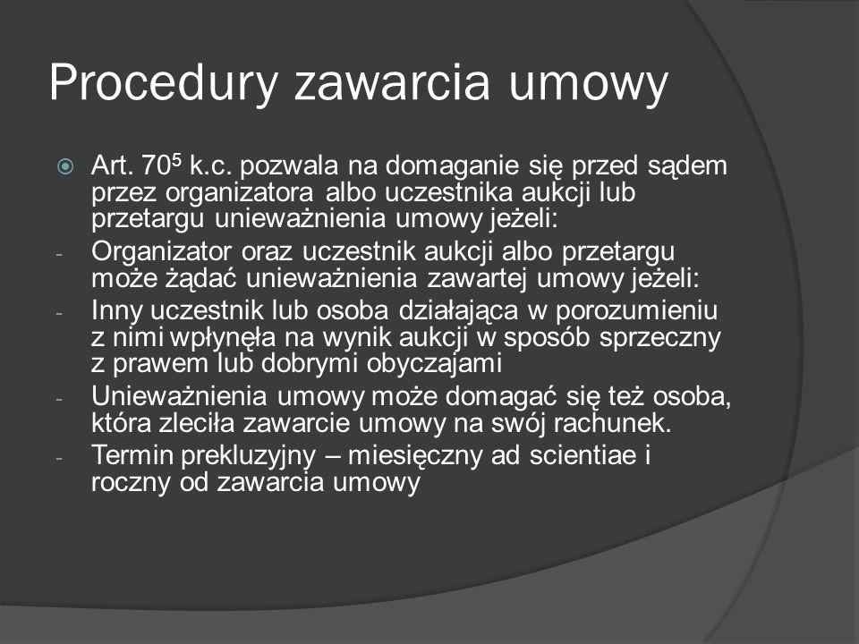 Procedury zawarcia umowy Art. 70 5 k.c. pozwala na domaganie się przed sądem przez organizatora albo uczestnika aukcji lub przetargu unieważnienia umo
